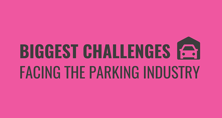 The biggest challenges facing the parking industry